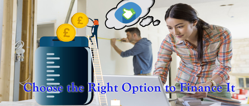 Planning For Home Renovation? Choose the Right Option to Finance It